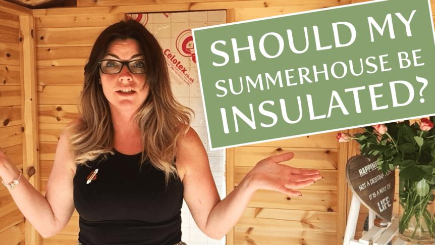 Should I insulate my summerhouse?